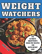Weight Watchers: The Ultimate SmartPoints Crock Pot Recipes for Rapid Weight Loss