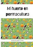 Mi huerto en permacultura: cuaderno de jardinero para sembrar y cosechar su huerto de permacultura