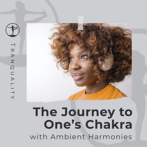 The Journey to One's Chakra with Ambient Harmonies