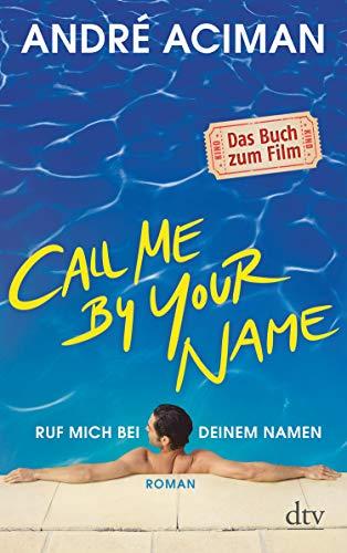 Call Me by Your Name, Ruf mich bei deinem Namen: Roman (dtv Literatur)