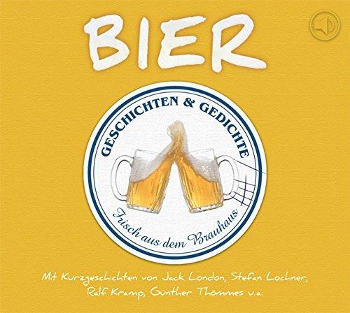 Biergeschichten: Geschichten und Gedichte über das flüssige Brot: Geschichten und Gedichte frisch aus dem Brauhaus