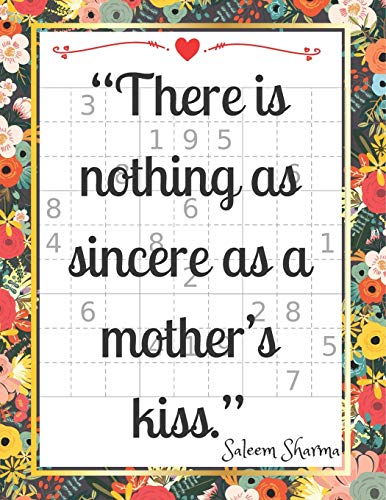 """""""There is nothing as sincere as a mother's kiss. """": Special 150 Sudoku Book for Women,Mom, Wife, Aunt, Grandma, Gift for Mother's Day."""
