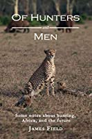 Of Hunters and Men: Some notes about hunting, Africa, and the future.