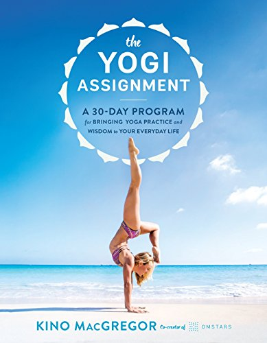 The Yogi Assignment: A 30-Day Program for Bringing Yoga Practice and Wisdom to Your Everyday Life