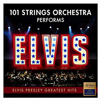 Elvis Presley - Greatest Hits - Performed by 101 Strings Orchestra (Best Of)