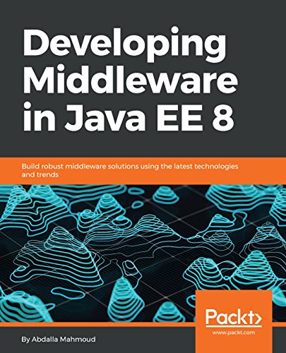 Developing Middleware in Java EE 8: Build robust middleware solutions using the latest technologies and trends (English Edition)