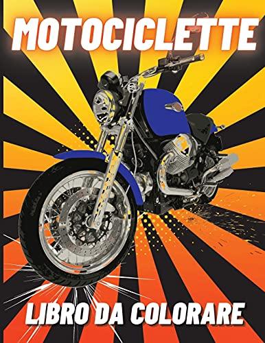 Motociclette Libro da Colorare: Moto da Corsa Pesanti, Classiche Retrò, Moto da Cross e Moto Sportive da Colorare per i Bambini