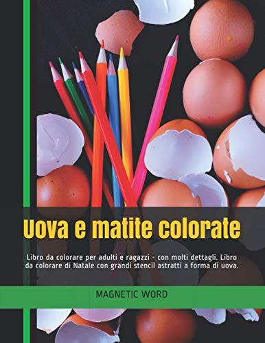 Uova e matite colorate: Libro da colorare per adulti e ragazzi - con molti dettagli. Libro da colorare di Natale con grandi stencil astratti a forma di uova.