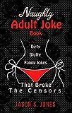Naughty Adult Joke Book #1: Dirty, Slutty, Funny Jokes That Broke The Censors