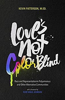 [Kevin A. Patterson, Ruby Bouie Johnson]のLove's Not Color Blind: Race and Representation in Polyamorous and Other Alternative Communities (English Edition)
