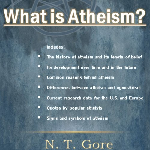 What Is Atheism?                   By:                                                                                                                                 N. T. Gore                               Narrated by:                                                                                                                                 Larry Terpening                      Length: 34 mins     4 ratings     Overall 4.5