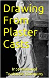 Drawing From Plaster Casts (English Edition)