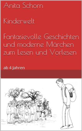 Kinderwelt - Fantasievolle Geschichten und moderne Märchen zum Lesen und Vorlesen (German Edition)
