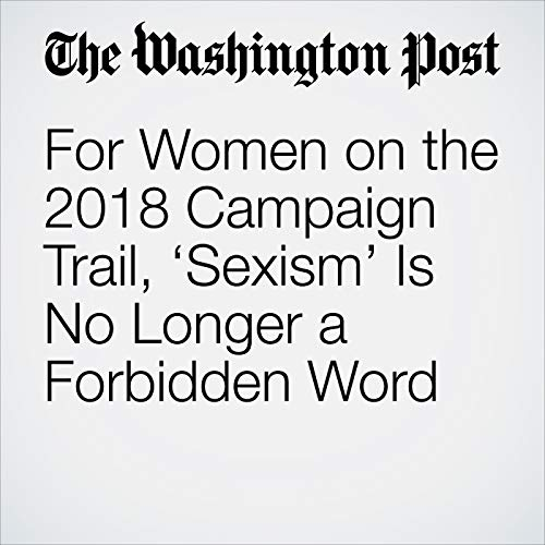 For Women on the 2018 Campaign Trail, 'Sexism' Is No Longer a Forbidden Word copertina