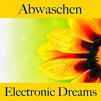 Abwaschen: Electronic Dreams - Die Beste Musik Zum Entspannen