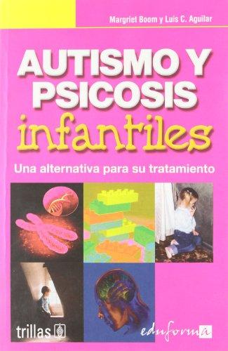 Autismo y psicosis infantiles - una alternativa para su tratamiento - (Psicologia...