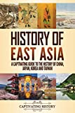 History of East Asia: A Captivating Guide to the History of China, Japan, Korea and Taiwan