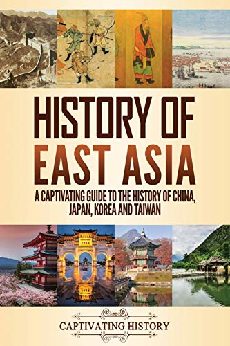 Compare Textbook Prices for History of East Asia: A Captivating Guide to the History of China, Japan, Korea and Taiwan  ISBN 9781647489229 by History, Captivating