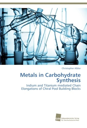 Metals in Carbohydrate Synthesis: Indium and Titanium mediated Chain Elongations of Chiral Pool Building Blocks