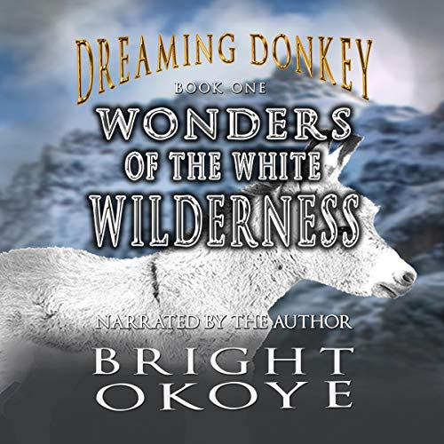 Wonders of the White Wilderness     Dreaming Donkey, Book One              By:                                                                                                                                 Bright Okoye                               Narrated by:                                                                                                                                 Bright Okoye                      Length: 8 hrs and 53 mins     Not rated yet     Overall 0.0
