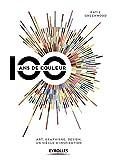 100 ans de couleur - Art, graphisme, design, un siècle d'inspiration.