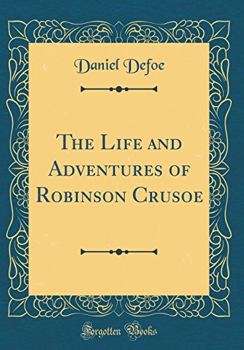 The Life and Adventures of Robinson Crusoe (Classic Reprint)の詳細を見る
