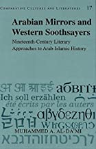 Arabian Mirrors and Western Soothsayers: Nineteenth-century Literary Approaches to Arab-Islamic History