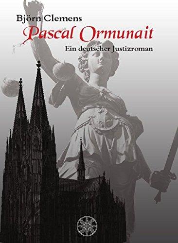 Pascal Ormunait: Ein deutscher Justizroman