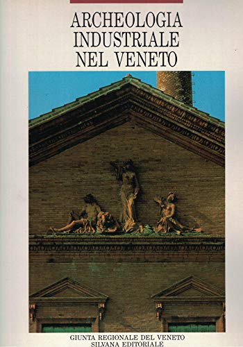 Archeologia industriale nel Veneto