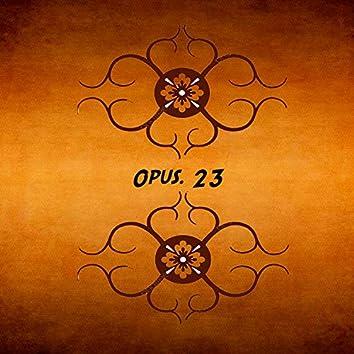 Opus. 23