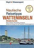 Nautische Reisetipps Watteninseln Niederlande: Texel, Vlieland, Terschelling, Ameland, Schiermonnikoog. Von der Redaktion Fahrtensegeln. Mit zahlreichen Tipps und Infos (Hayit Wassersport)