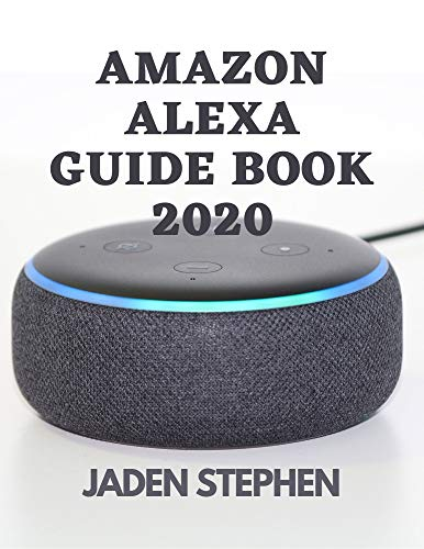 AMAZON ALEXA GUIDE BOOK 2020: A guidebook to take charge of your Amazon Alexa Speakers with actual screen shots to assist even a beginner will boss Alexa easily.... (English Edition)