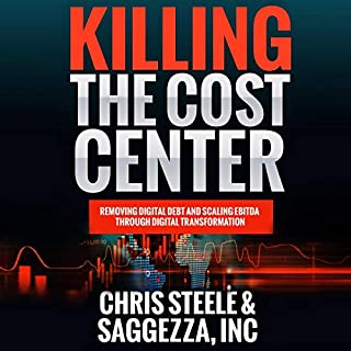 Killing the Cost Center     Removing Digital Debt and Scaling EBITDA Through Digital Transformation              By:                                                                                                                                 Chris Steele,                                                                                        Saggezza Inc.                               Narrated by:                                                                                                                                 Matthew Hall                      Length: 1 hr and 26 mins     Not rated yet     Overall 0.0