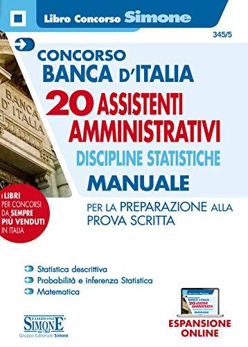 Concorso Banca d'Italia. 20 assistenti amministrativi. Discipline statistiche. Manuale per la preparazione alla prova scritta. Con aggiornamento online