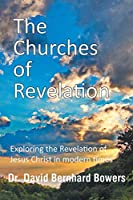 The Churches of Revelation: Exploring the Revelation of Jesus Christ in modern times
