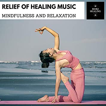 Relief Of Healing Music - Mindfulness And Relaxation