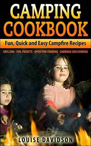 Camping Cookbook: Fun, Quick & Easy Campfire and Grilling Recipes - Grilling - Foil Packets - Open Fire Cooking - Garbage Can Cooking (Camp Cooking) (English Edition)