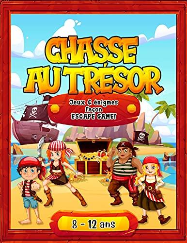Chasse au Trésor: Jeux et énigmes façon Escape Game - Pour enfants pirates de 8 à 12 ans !
