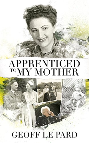 Apprenticed To My Mother: A Memoir Of Barbara Le Pard 2005 to 2010 by [Geoff Le Pard]