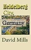 Heidelberg City, Germany: Travel Guide, Tourism