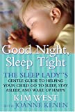 By Kim West Good Night, Sleep Tight: The Sleep Lady's Gentle Guide to Helping Your Child Go to Sleep, Stay Aslee (1st First Edition) [Hardcover]