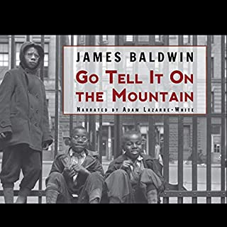 Go Tell It On the Mountain                   By:                                                                                                                                 James Baldwin                               Narrated by:                                                                                                                                 Adam Lazarre-White                      Length: 8 hrs and 45 mins     1,219 ratings     Overall 4.3