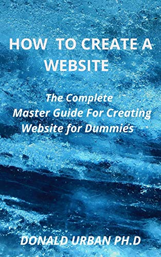 HOW TO CREATE A WEBSITE: The Complete Master Guide For Creating Website for Dummies (English Edition)
