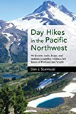 Day Hikes in the Pacific Northwest: 90 Favorite Trails, Loops, and Summit Scrambles within a Few Hours of Portland and Seattle