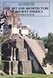 The Art and Architecture of Ancient America, Third Edition: The Mexican, Maya and Andean Peoples (The Yale University Press Pelican History of Art Series)