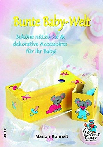 Bunte Baby-Welt - Schöne nützliche & dekorative Accessoires für Ihr Baby!
