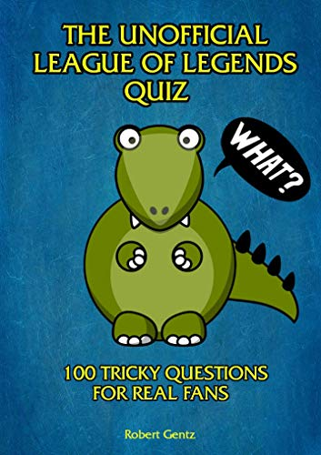 The Unofficial League of Legends Quiz: 100 tricky questions for real fans (English Edition)