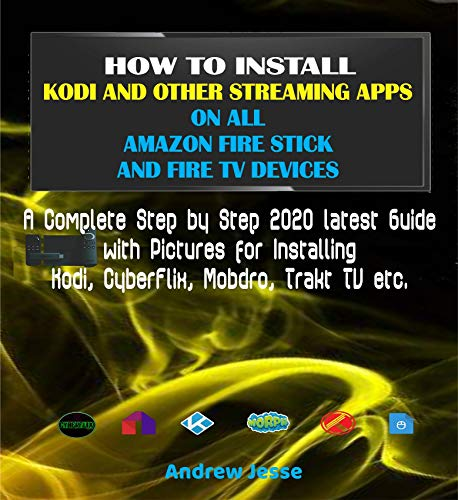 HOW TO INSTALL KODI AND OTHER STREAMING APPS ON ALL AMAZON FIRE STICK AND FIRE TV DEVICES: A Complete Step by Step 2019 latest Guide with Pictures for ... Mobdro, Trakt TV etc. (English Edition)