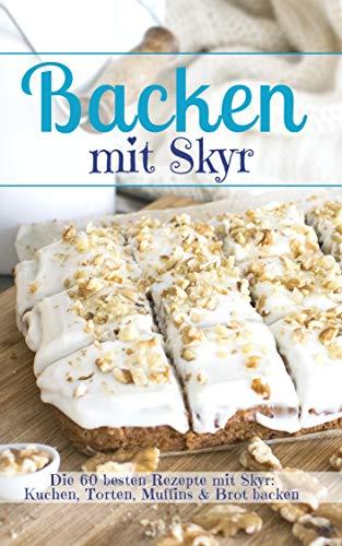 Backen mit Skyr: Die 60 besten Rezepte mit Skyr: Kuchen, Torten, Muffins & Brot backen (Backen - die besten Rezepte 35)