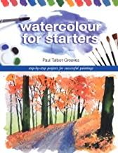 Watercolour for Starters: Step-by-Step Projects for Successful Paintings